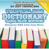 DJ DDT-TROPICANA - TROPICAL R&B DICTIONARY -AQUA BLUE- -European R&B Acid Jazz Flava- (Mix CD)