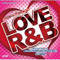 DJ DDT-TROPICANA & DJ Mama - LOVE R&B -Love & R-Izmical- (Mix CD)