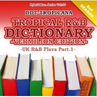 DJ DDT-TROPICANA - Tropical R&B Dictionary -Vermilion- -UK R&B Flava Part.1- (Mix CD)