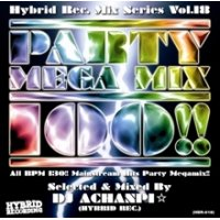DJ Achanpi☆ (Hybrid Rec.) - Party Mega Mix 100 !! -All BPM 130 !! Mainstream Hits Party Megamix !!- (Mix CD)